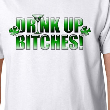 Drink Up Bitches St. Patrick's Day T-Shirt
