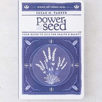 Power Of The Seed: Your Guide To Oils For Health & Beauty By Susan M. Parker - Urban Outfitters
