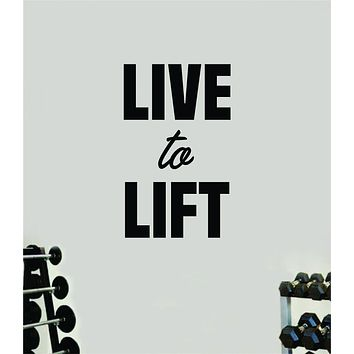 Live to Lift V2 Wall Decal Home Decor Bedroom Room Vinyl Sticker Art Teen Work Out Quote Gym Fitness Lift Strong Inspirational Motivational Health