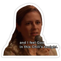 'And I Feel God in This Chili's Tonight - The Office' Sticker by sophieclaflin
