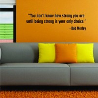 Bob Marley Quote You Dont Know How Strong You Are Decal Sticker Wall Vinyl Music