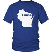 I Miss Wisconsin - My State Shirts
