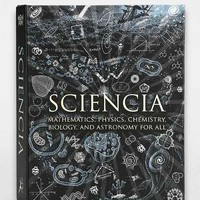 Sciencia: Mathematics, Physics, Chemistry, Biology, and Astronomy For All By Burkard Polster, Gerard Cheshire, Matt Tweed, Matthew Watkins and Moff Betts - Assorted One