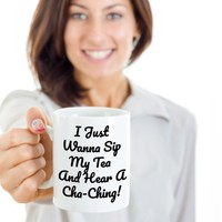 I Just Wanna Sip My Tea And Hear A Cha-Ching Funny Coffee Mug For Etsy Sellers And Online Marketers, Funny Gift For Etsy Sellers