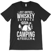 whiskey and camping! T-Shirt