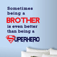 """2 Color Brother Quote Vinyl Wall Art Decal """"Being A Brother Is Even Better Than Being A Superhero"""""""