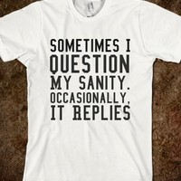 MY SANITY. IN MORE STYLES SUCH AS HOODIES, PULLOVER SWEATERS, TANK TOPS AND MORE  (CLICK BUY TO SEE)