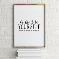 """Gift idea,typography,wall decor,office decor,MOTIVATIONL Print""""BE KIND to yourself""""instant,black and white,hand lettering,dorm room decor"""