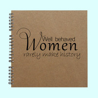Well behaved Women rarely make history - Book, Large Journal, Personalized Book, Personalized Journal,Smashbook