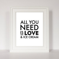 Kitchen Typography Print, Kitchen Decor, Ice Cream Art, Kitchen Print, Black and White Kitchen, All You Need is Love, Funny Kitchen Print