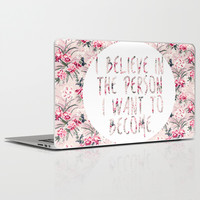 I BELIEVE IN THE PERSON I WANT TO BECOME. Laptop & iPad Skin by Hands in the Sky