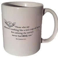 """Cheshire Cat Alice in Wonderland """"Those who say there's nothing like a nice cup of tea"""" quote 11 oz coffee tea mug"""