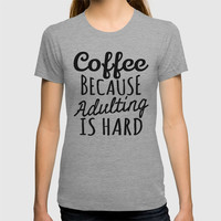 Coffee Because Adulting is Hard T-shirt by CreativeAngel
