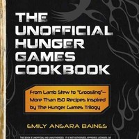 "The Unofficial Hunger Games Cookbook: From Lamb Stew to """"Groosling""""- More Than 150 Recipes Inspired by The Hunger Games Trilogy"