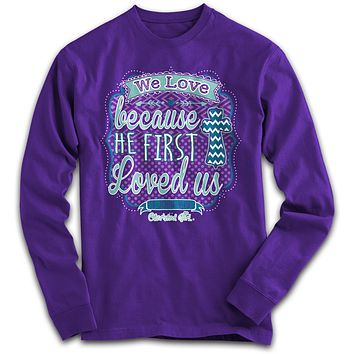SALE Cherished Girl We Love Bc He Loved Us First Chevron Cross Girlie Christian Bright Long Sleeve T Shirt
