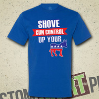 Shove Gun Control Up Your Ass T-Shirt - Tee - Shirt - 2nd Amendment - Country - Redneck - Merica -  Funny - Donkey - Right To Bear Arms