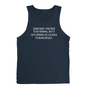 Sometimes I pretend to be normal, bit it gets boring so I go back to being myself funny Tank Top