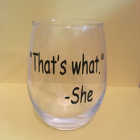 That's What She Said Wine Glass