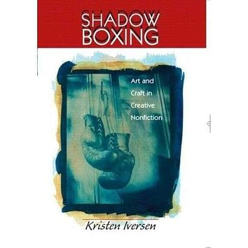 Shadow Boxing: Art and Craft in Creative Nonfiction: Shadow Boxing