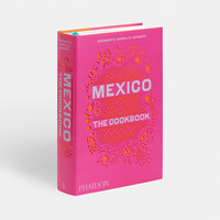 Mexico the Cookbook | Food & Cookery | Phaidon Store