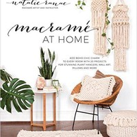 Macramé at Home: Add Boho-Chic Charm to Every Room with 20 Projects for Stunning Pl