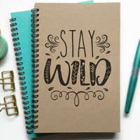 Writing journal, spiral notebook, bullet journal, sketchbook, lined blank or grid, custom, personalized - Stay Wild, motivational quote
