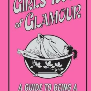 The Girls Book of Glamour: A Guide to Being a Goddess