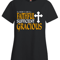 In Him I Am So Faithful Sufficient Gracious Christians Design - Ladies T Shirt