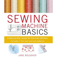 Sewing Machine Basics: A Step-by-step Course