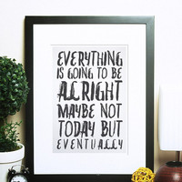 Motivational and inspirational typography quote poster print, kitchen, office, wall decor, everything is going to be alright