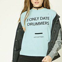 I Only Date Drummers Tee