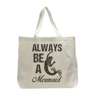 Always Be A Mermaid - Trendy Natural Canvas Bag - Funny and Unique - Tote Bag