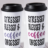 """""""Stressed, Blessed, And Coffee Obsessed"""" Tumbler Travel Mug"""