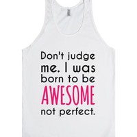 Don't Judge Me I Was Born To Be Awesome Not Perfect Tank Top Pink B...