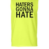 Haters Gonna Hate  - Sleeveless T-shirt