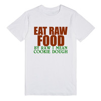 EAT RAW FOOD BY RAW I MEAN COOKIE DOUGH