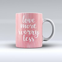 The Love More Worry Less ink-Fuzed Ceramic Coffee Mug