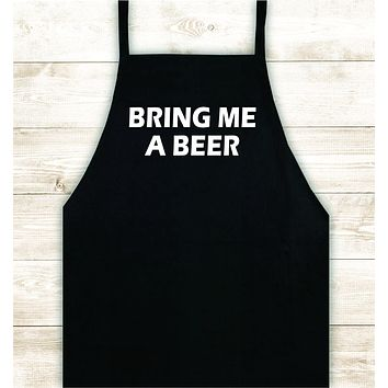 Bring Me A Beer Apron Heat Press Vinyl Bbq Barbeque Cook Grill Chef Bake Food Funny Gift Men Kitchen