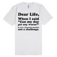 Dear Life...-Unisex White T-Shirt
