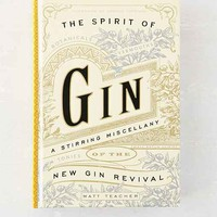 The Spirit Of Gin: A Stirring Miscellany Of The New Gin Revival By Matt Teacher, Greg Jones & Arrigo Cipriani