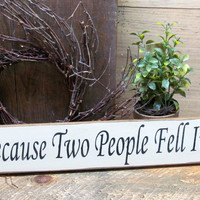 All Because Two People Fell  In Love, Wooden Sign
