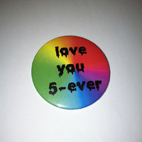 """love you 5-ever Rainbow Trendy Dripping Letter Pinback Button 2.25"""""""