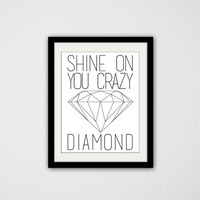 """Shine on you Crazy Diamond. Typography. Simple. Minimalist. Black and White. Quote. Inspirational. Motivational. 8.5x11"""" Print."""