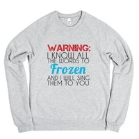warning i know all the words to frozen and i will sing them to you ...