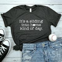 It's a sliding into home kind of day shirt, baseball shirt, softball shirt, unisex baseball shirt, baseball gift, softball, game day shirt