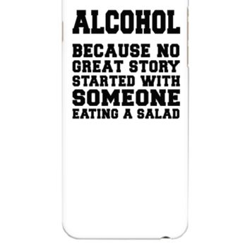 Alcohol, Because No Great Story Starte 5 - iphone 6 Plus Case
