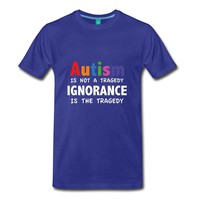 Autism Awareness - Autism Is Not A Tragedy. Ignorance Is The Tragedy. T-Shirt