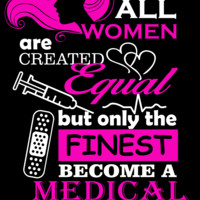 All Women are Created Equal - Medical Assistant Tee