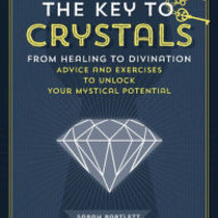 The Key to Crystals: From Healing to Divination: Advice and Exercises to Unlock Your Mystical Potential (PagePerfect NOOK Book)