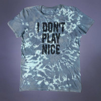 Grunge Shirt I Don't Play Nice Slogan Tee Sarcastic Anti Social Creepy Cute Punk Goth Alternative Acid Wash Tumblr T-shirt
